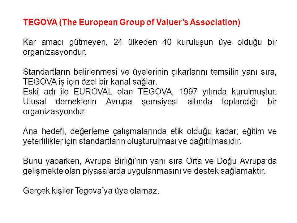 TEGOVA (The European Group of Valuer's Association) Kar amacı gütmeyen, 24 ülkeden 40 kuruluşun üye olduğu bir organizasyondur. Standartların belirlen