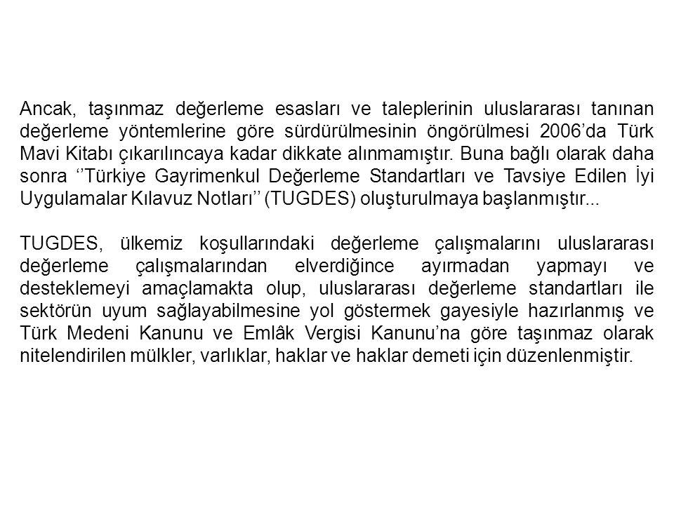 Ancak, taşınmaz değerleme esasları ve taleplerinin uluslararası tanınan değerleme yöntemlerine göre sürdürülmesinin öngörülmesi 2006'da Türk Mavi Kita