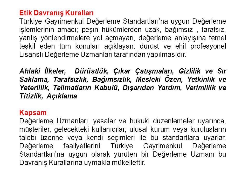 Etik Davranış Kuralları Türkiye Gayrimenkul Değerleme Standartları'na uygun Değerleme işlemlerinin amacı; peşin hükümlerden uzak, bağımsız, tarafsız,
