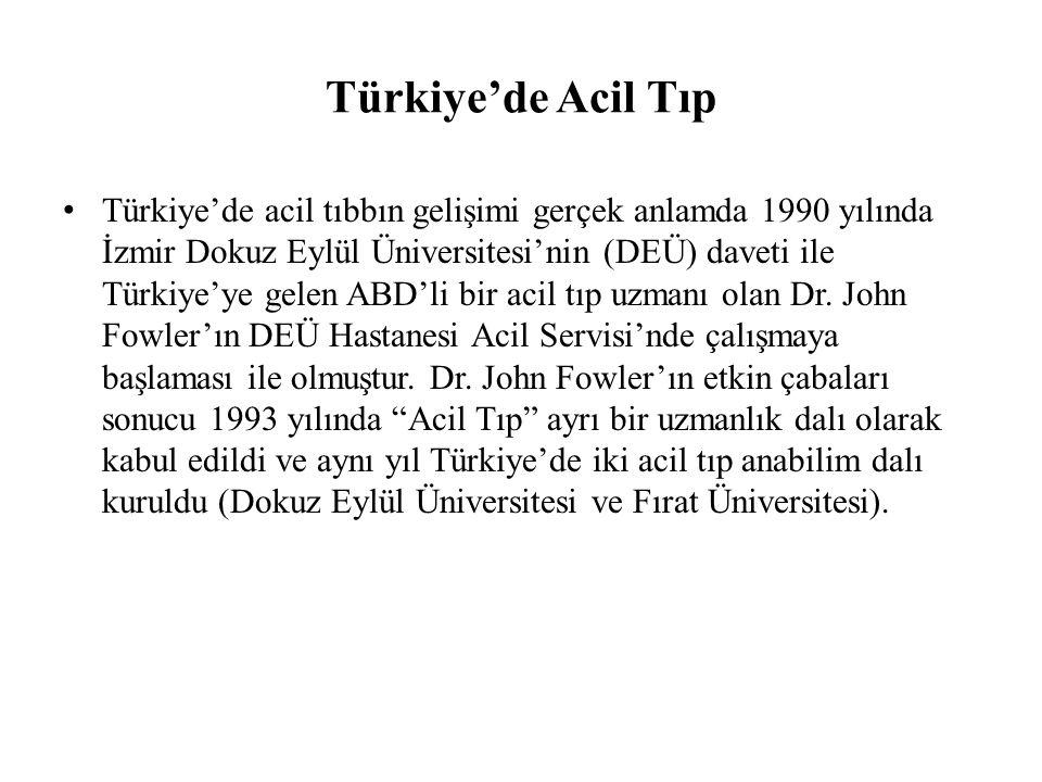 Türkiye'de Acil Tıp Türkiye'de acil tıbbın gelişimi gerçek anlamda 1990 yılında İzmir Dokuz Eylül Üniversitesi'nin (DEÜ) daveti ile Türkiye'ye gelen ABD'li bir acil tıp uzmanı olan Dr.