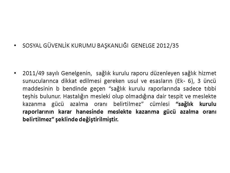 SOSYAL GÜVENLİK KURUMU BAŞKANLIĞI GENELGE 2012/35 2011/49 sayılı Genelgenin, sağlık kurulu raporu düzenleyen sağlık hizmet sunucularınca dikkat edilme