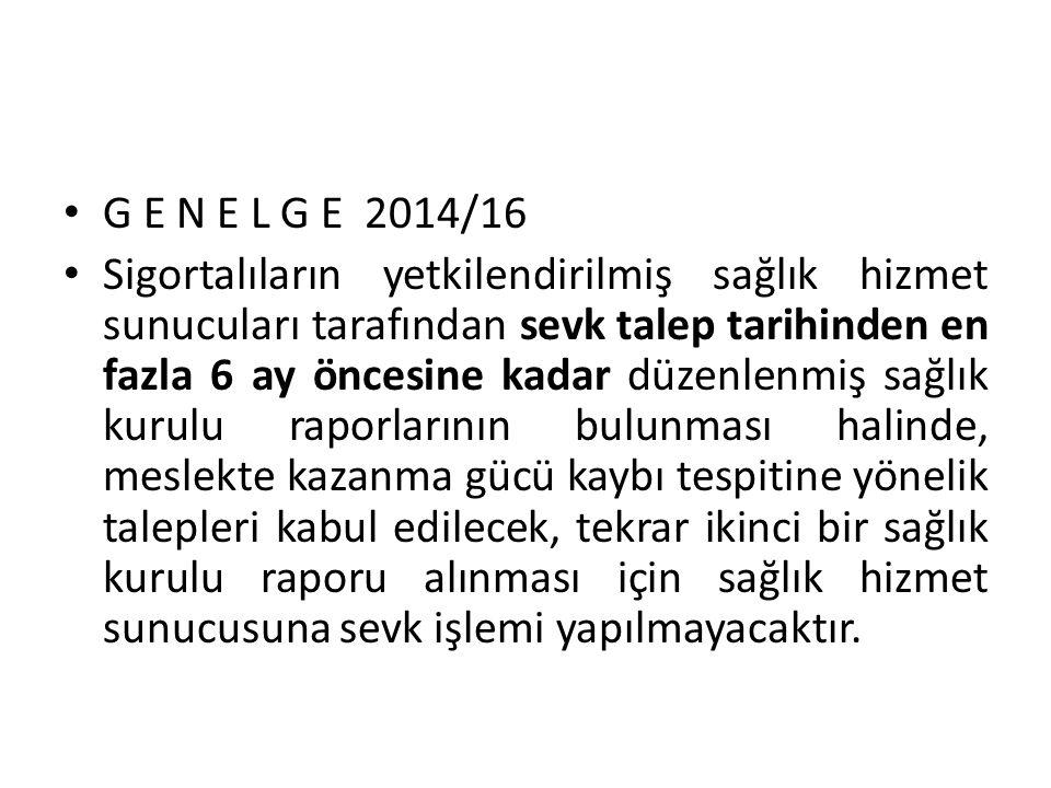G E N E L G E 2014/16 Sigortalıların yetkilendirilmiş sağlık hizmet sunucuları tarafından sevk talep tarihinden en fazla 6 ay öncesine kadar düzenlenm