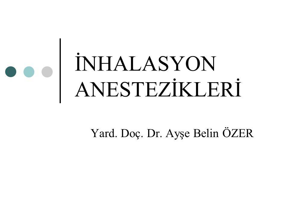 İNHALASYON ANESTEZİKLERİ Yard. Doç. Dr. Ayşe Belin ÖZER