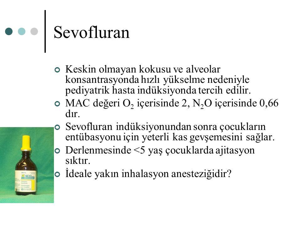 Sevofluran Keskin olmayan kokusu ve alveolar konsantrasyonda hızlı yükselme nedeniyle pediyatrik hasta indüksiyonda tercih edilir. MAC değeri O 2 içer