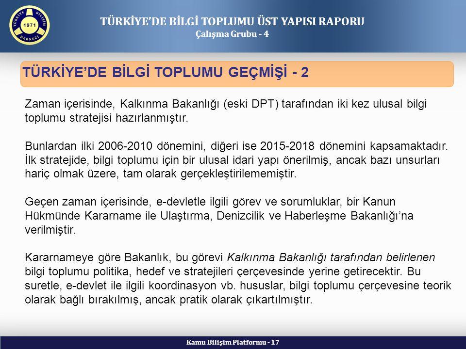 Kamu Bilişim Platformu - 17 TÜRKİYE'DE BİLGİ TOPLUMU GEÇMİŞİ - 2 TÜRKİYE'DE BİLGİ TOPLUMU ÜST YAPISI RAPORU Çalışma Grubu - 4 Zaman içerisinde, Kalkınma Bakanlığı (eski DPT) tarafından iki kez ulusal bilgi toplumu stratejisi hazırlanmıştır.