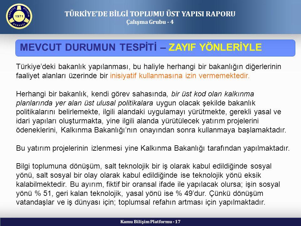 Kamu Bilişim Platformu - 17 TÜRKİYE'DE BİLGİ TOPLUMU ÜST YAPISI RAPORU Çalışma Grubu - 4 Türkiye'deki bakanlık yapılanması, bu haliyle herhangi bir bakanlığın diğerlerinin faaliyet alanları üzerinde bir inisiyatif kullanmasına izin vermemektedir.