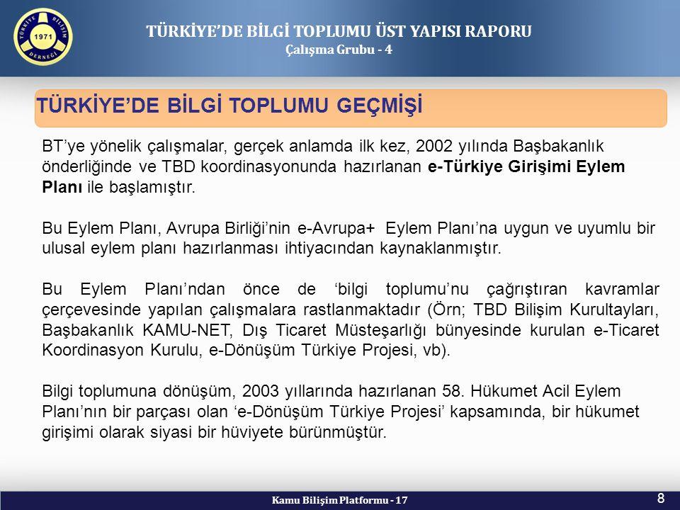Kamu Bilişim Platformu - 17 8 BT'ye yönelik çalışmalar, gerçek anlamda ilk kez, 2002 yılında Başbakanlık önderliğinde ve TBD koordinasyonunda hazırlanan e-Türkiye Girişimi Eylem Planı ile başlamıştır.