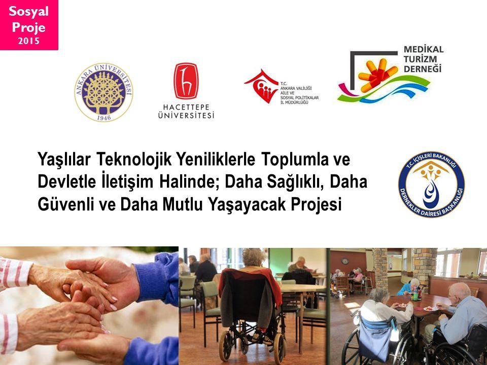 Yaşlılar Teknolojik Yeniliklerle Toplumla ve Devletle İletişim Halinde; Daha Sağlıklı, Daha Güvenli ve Daha Mutlu Yaşayacak Projesi Sosyal Proje 2015