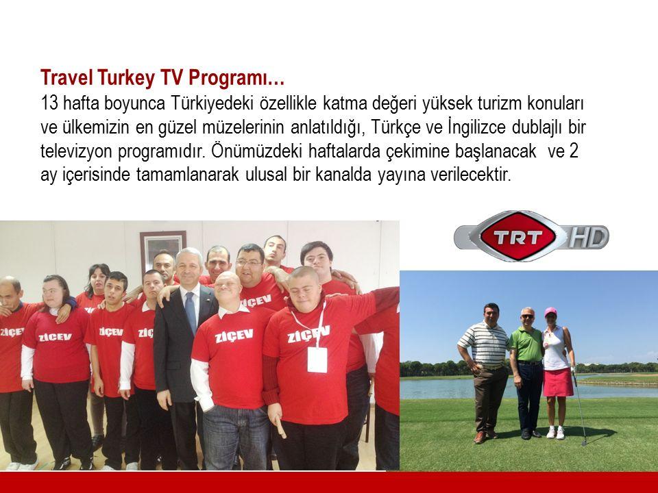 Travel Turkey TV Programı… 13 hafta boyunca Türkiyedeki özellikle katma değeri yüksek turizm konuları ve ülkemizin en güzel müzelerinin anlatıldığı, T