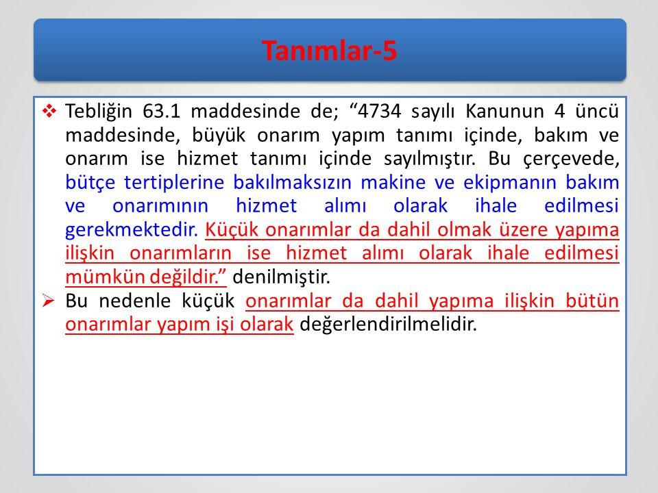 """16 Tanımlar-5  Tebliğin 63.1 maddesinde de; """"4734 sayılı Kanunun 4 üncü maddesinde, büyük onarım yapım tanımı içinde, bakım ve onarım ise hizmet tanı"""