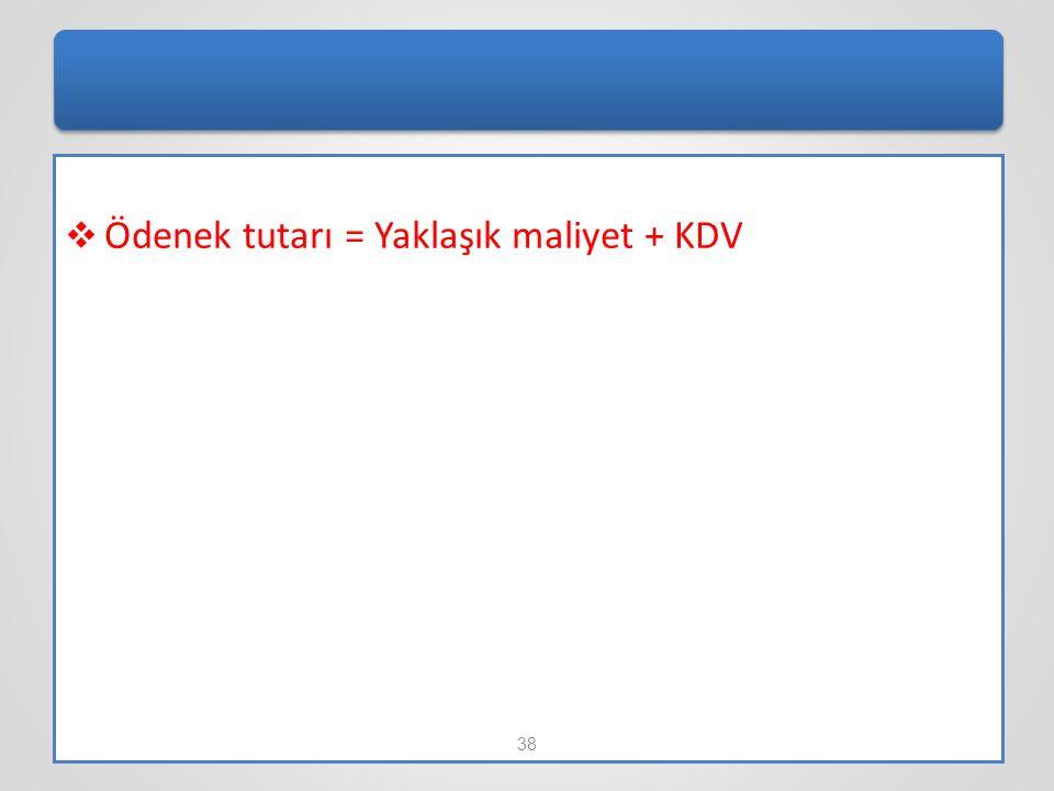  Ödenek tutarı = Yaklaşık maliyet + KDV 38