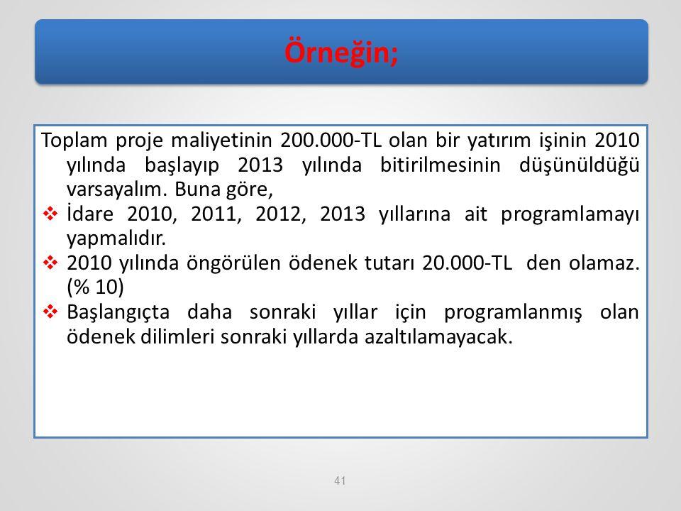 41 Örneğin; Toplam proje maliyetinin 200.000-TL olan bir yatırım işinin 2010 yılında başlayıp 2013 yılında bitirilmesinin düşünüldüğü varsayalım. Buna