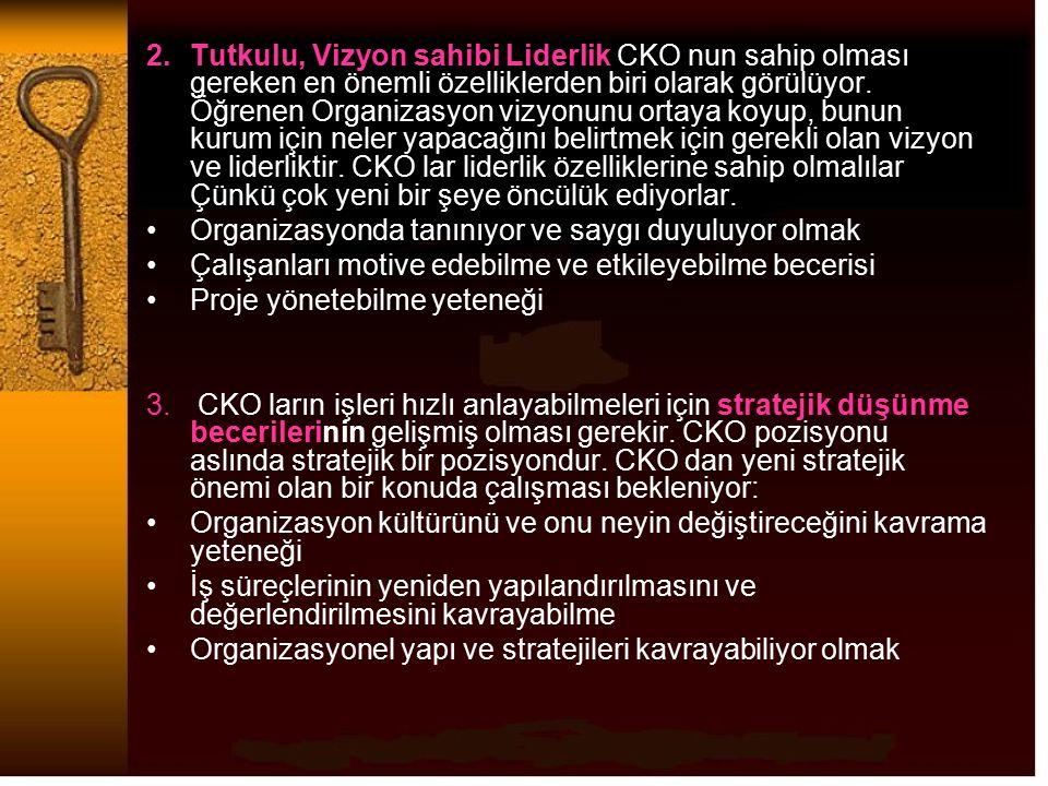 2.Tutkulu, Vizyon sahibi Liderlik CKO nun sahip olması gereken en önemli özelliklerden biri olarak görülüyor. Öğrenen Organizasyon vizyonunu ortaya ko