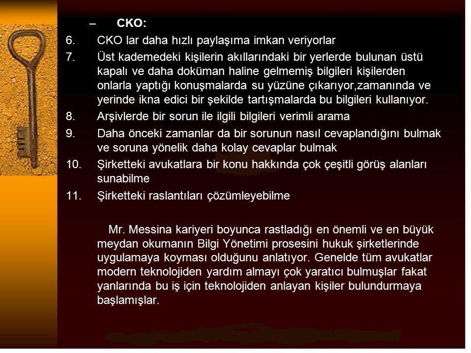 –CKO: 6.CKO lar daha hızlı paylaşıma imkan veriyorlar 7.Üst kademedeki kişilerin akıllarındaki bir yerlerde bulunan üstü kapalı ve daha doküman haline