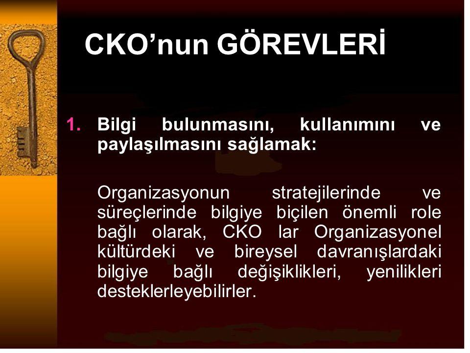 CKO'nun GÖREVLERİ 1.Bilgi bulunmasını, kullanımını ve paylaşılmasını sağlamak: Organizasyonun stratejilerinde ve süreçlerinde bilgiye biçilen önemli r