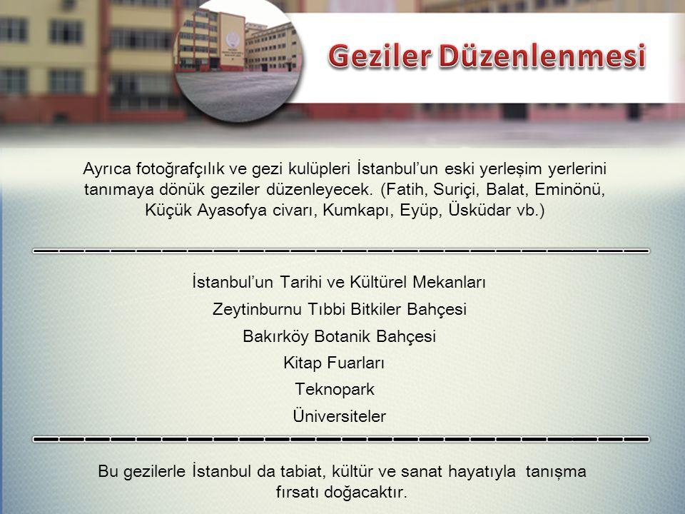 Zeytinburnu Tıbbi Bitkiler Bahçesi Bakırköy Botanik Bahçesi Üniversiteler Teknopark Kitap Fuarları İstanbul'un Tarihi ve Kültürel Mekanları Bu gezilerle İstanbul da tabiat, kültür ve sanat hayatıyla tanışma fırsatı doğacaktır.