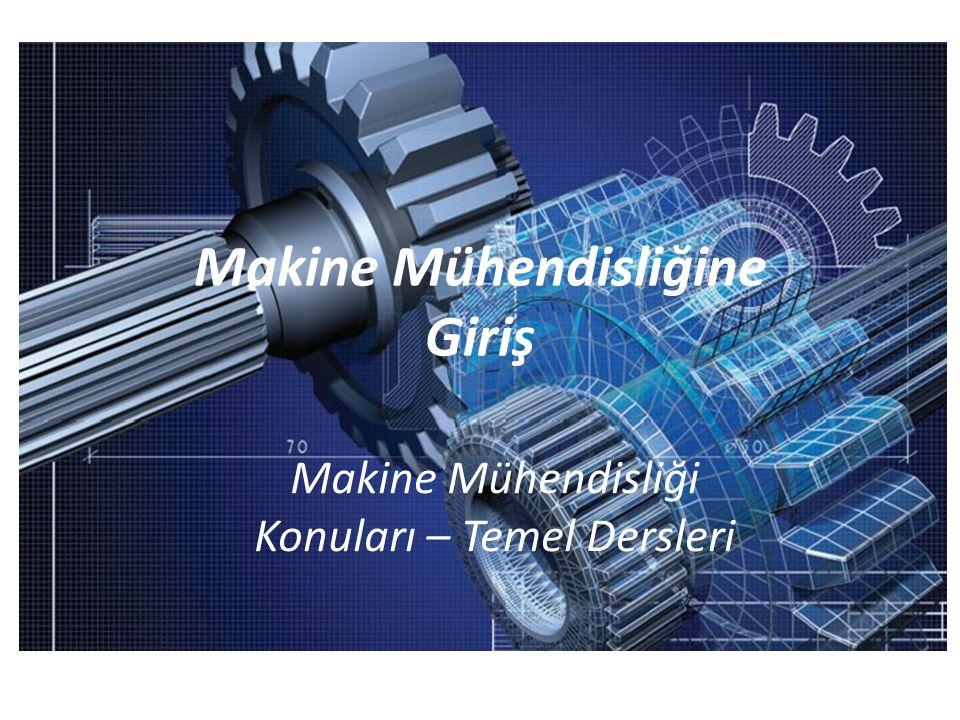 Makine Mühendisliğine Giriş Makine Mühendisliği Konuları – Temel Dersleri