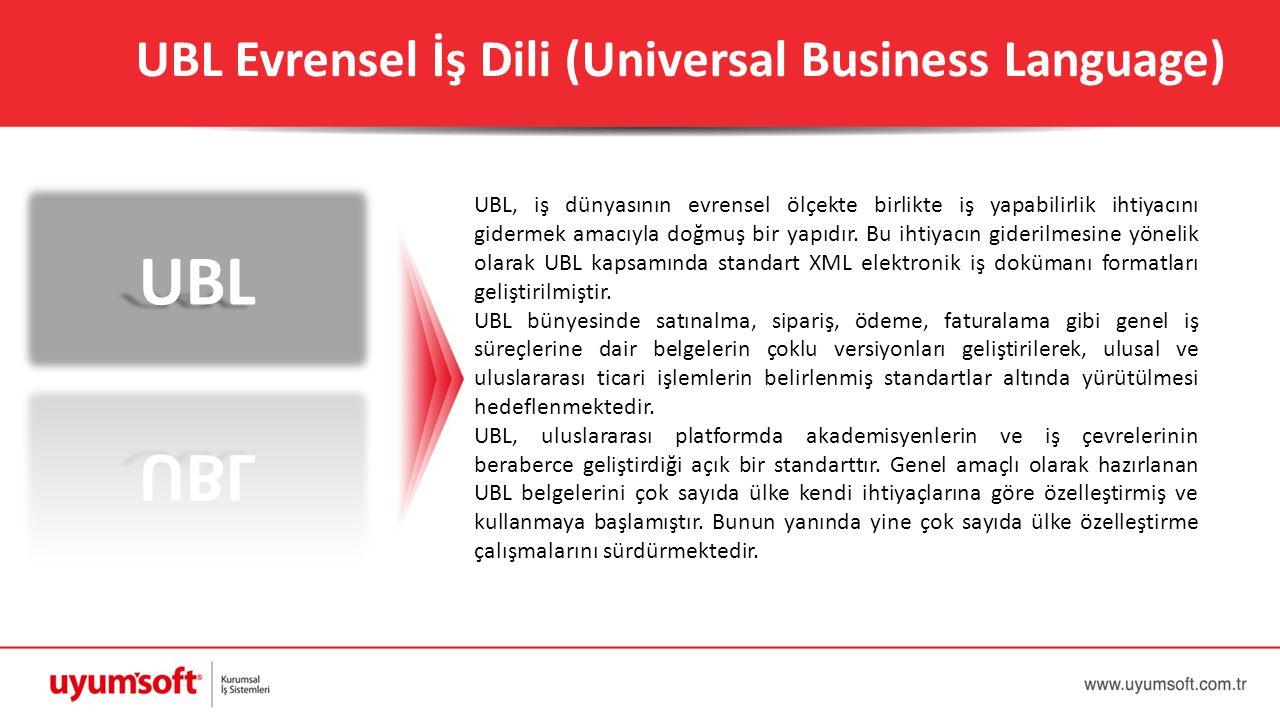 UBL Evrensel İş Dili (Universal Business Language) UBL, iş dünyasının evrensel ölçekte birlikte iş yapabilirlik ihtiyacını gidermek amacıyla doğmuş bi