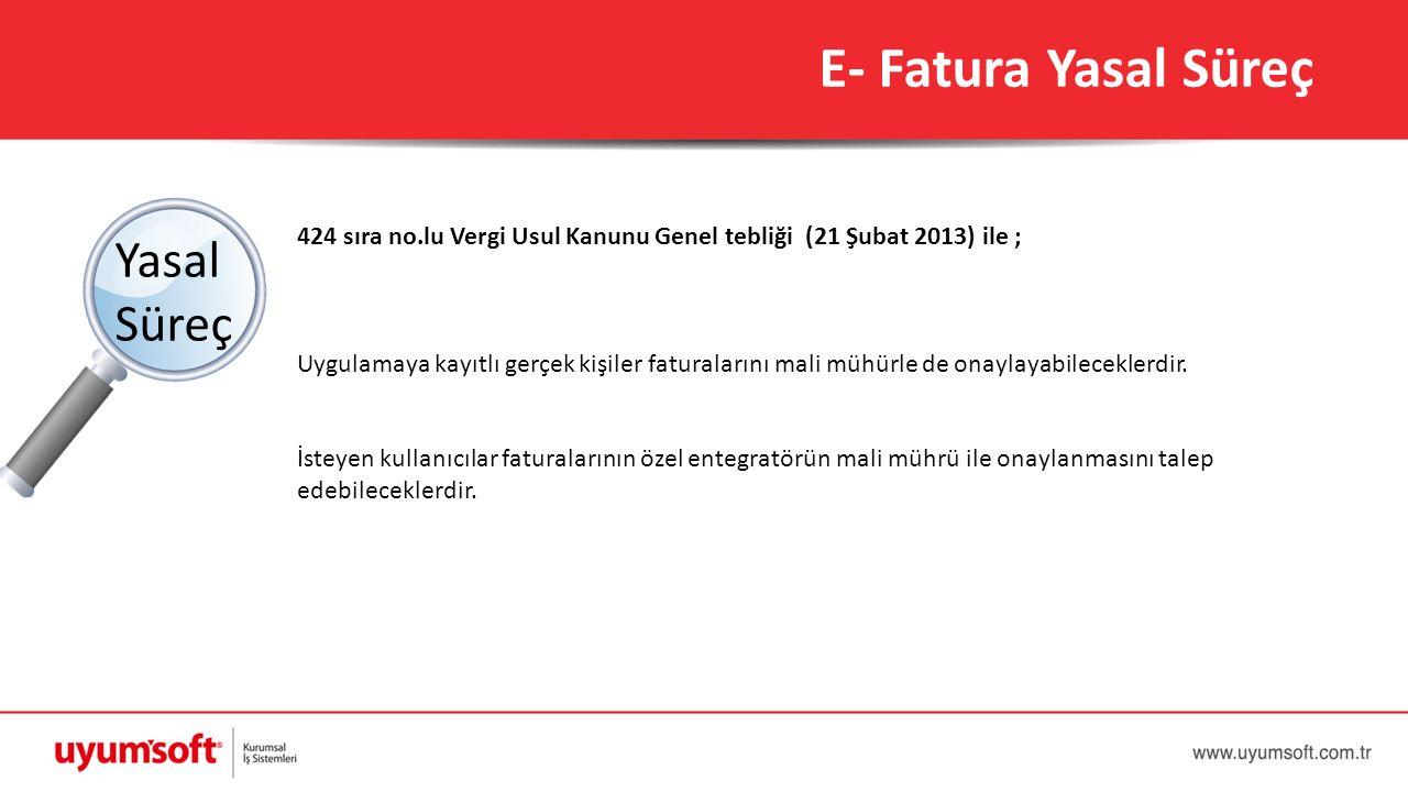 E- Fatura Yasal Süreç 424 sıra no.lu Vergi Usul Kanunu Genel tebliği (21 Şubat 2013) ile ; Uygulamaya kayıtlı gerçek kişiler faturalarını mali mühürle