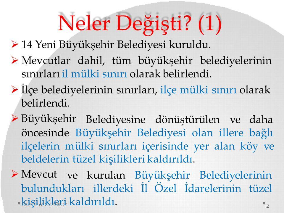 Neler Değişti? (1)  14 Yeni Büyükşehir Belediyesi kuruldu.  Mevcutlardahil,tümbüyükşehirbelediyelerinin sınırları il mülki sınırı olarak belirlendi.