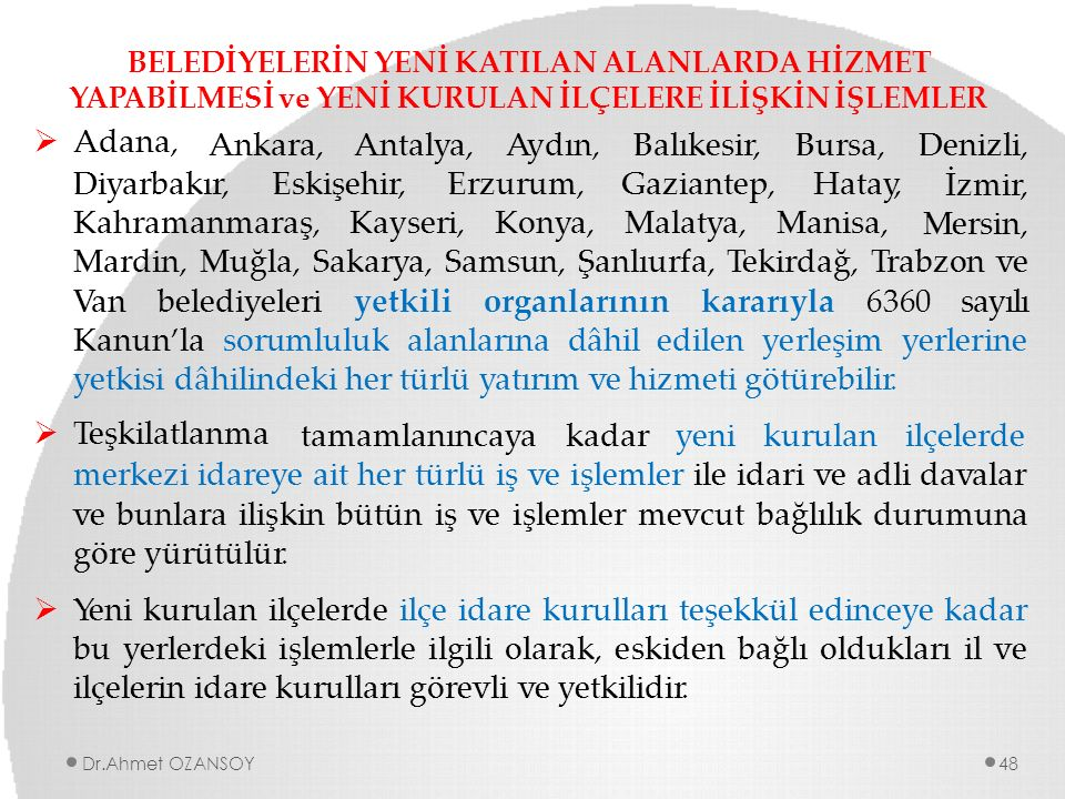 BELEDİYELERİN YENİ KATILAN ALANLARDA HİZMET YAPABİLMESİ ve YENİ KURULAN İLÇELERE İLİŞKİN İŞLEMLER  Adana, Ankara,Antalya,Aydın,Balıkesir,Bursa,Denizl