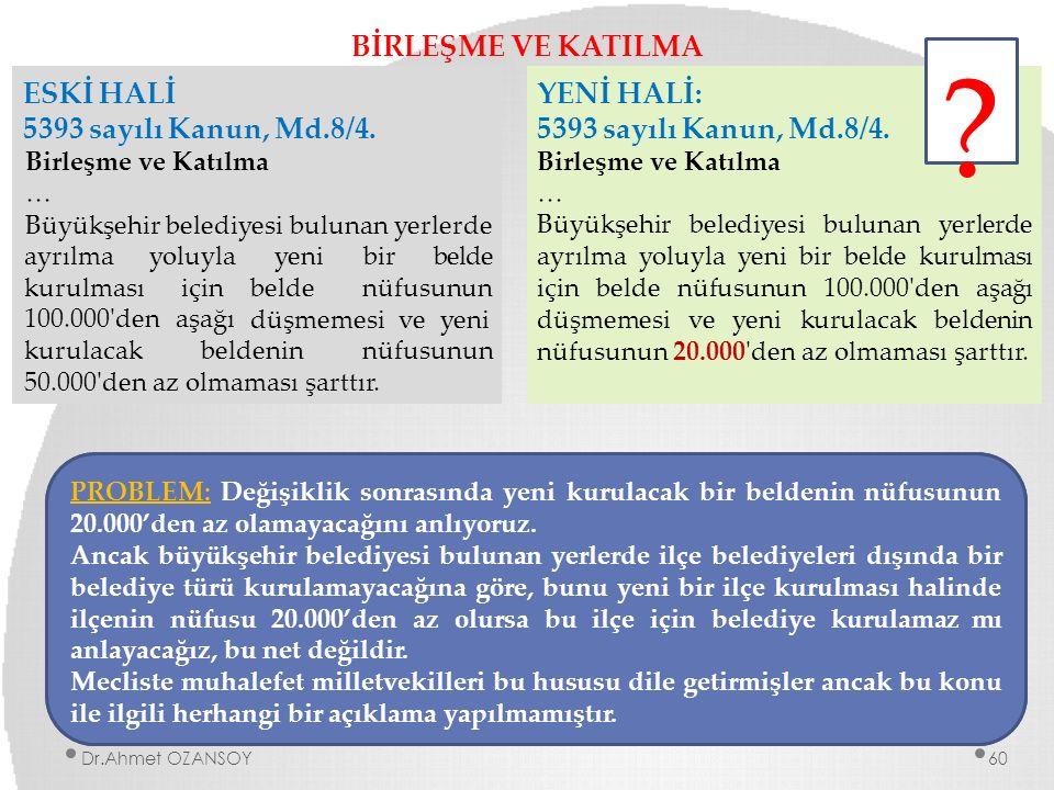 BİRLEŞME VE KATILMA ESKİ HALİ 5393 sayılı Kanun, Md.8/4. Birleşme ve Katılma … Büyükşehir belediyesi bulunan yerlerde ayrılma kurulması yoluyla için y