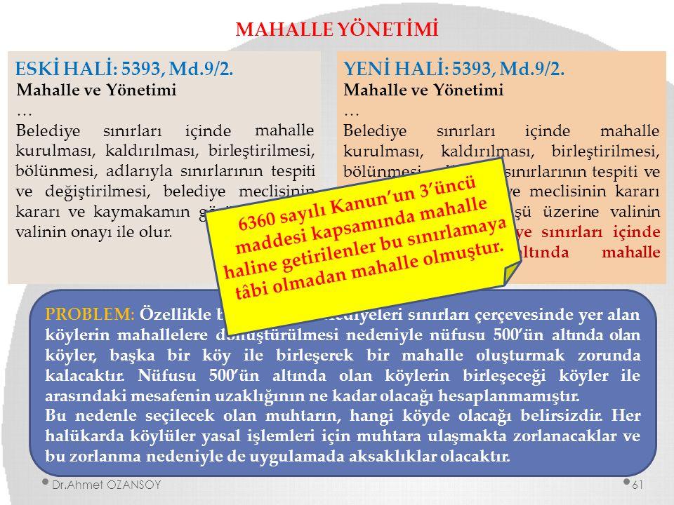 MAHALLE YÖNETİMİ ESKİ HALİ: 5393, Md.9/2. Mahalle ve Yönetimi … Belediyesınırlarıiçinde mahalle kurulması, kaldırılması, birleştirilmesi, bölünmesi, a