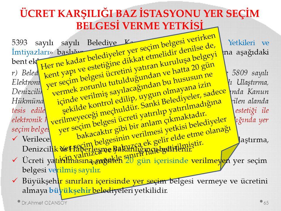ÜCRET KARŞILIĞI BAZ İSTASYONU YER SEÇİM BELGESİ VERME YETKİSİ 5393 sayılı sayılı Belediye Kanunu'nun «Belediyenin Yetkileri ve İmtiyazları» başlığını