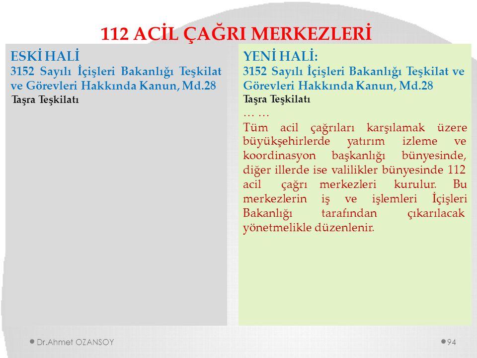 112 ACİL ÇAĞRI MERKEZLERİ ESKİ HALİ 3152 Sayılı İçişleri Bakanlığı Teşkilat ve Görevleri Hakkında Kanun, Md.28 Taşra Teşkilatı YENİ HALİ: 3152 Sayılı