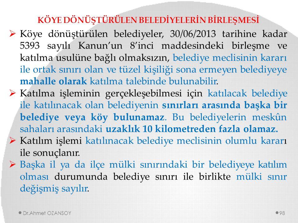 KÖYE DÖNÜŞTÜRÜLEN BELEDİYELERİN BİRLEŞMESİ  Köye dönüştürülen belediyeler, 30/06/2013 tarihine kadar 5393 sayılı Kanun'un 8'inci maddesindeki birleşm