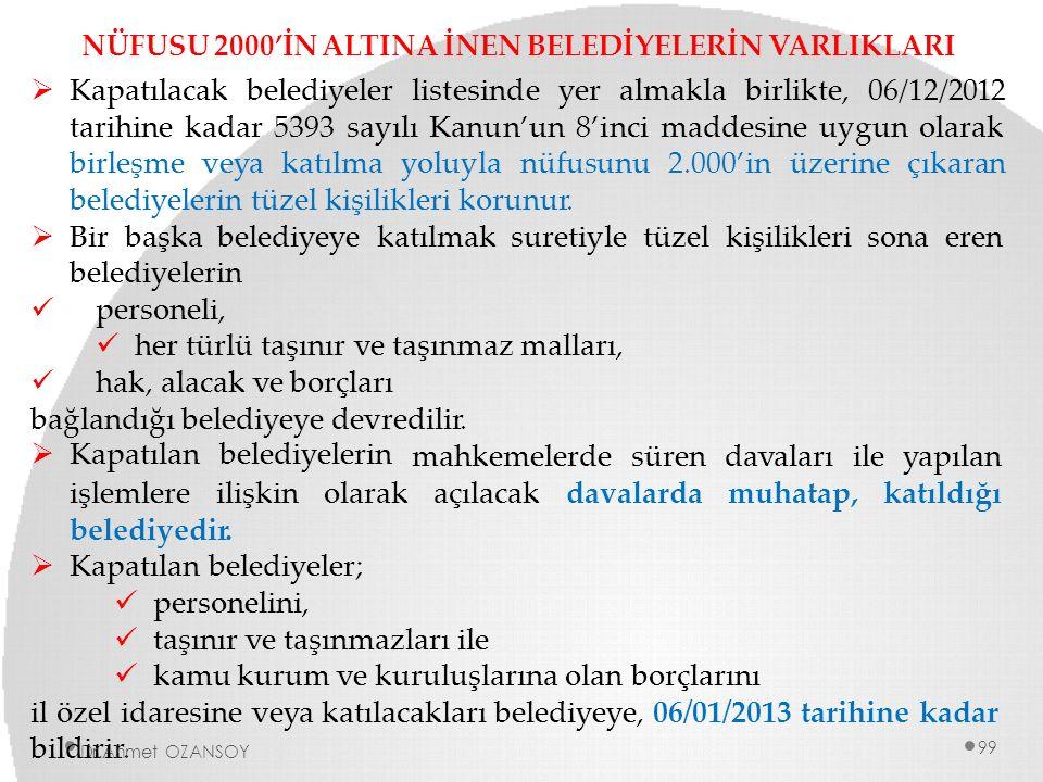 NÜFUSU 2000'İN ALTINA İNEN BELEDİYELERİN VARLIKLARI  Kapatılacak belediyeler listesinde yer almakla birlikte, 06/12/2012 tarihine kadar 5393 sayılı K