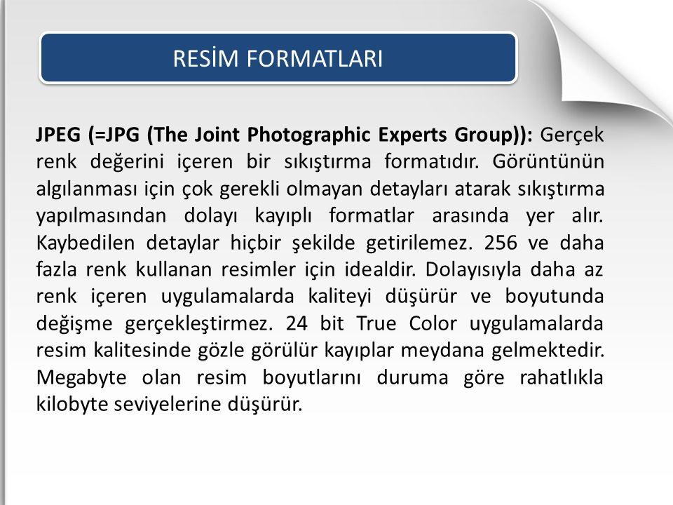 JPEG (=JPG (The Joint Photographic Experts Group)): Gerçek renk değerini içeren bir sıkıştırma formatıdır. Görüntünün algılanması için çok gerekli olm
