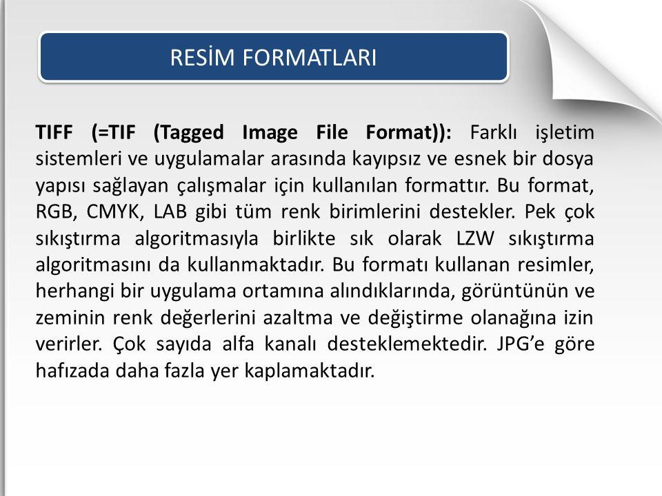 TIFF (=TIF (Tagged Image File Format)): Farklı işletim sistemleri ve uygulamalar arasında kayıpsız ve esnek bir dosya yapısı sağlayan çalışmalar için