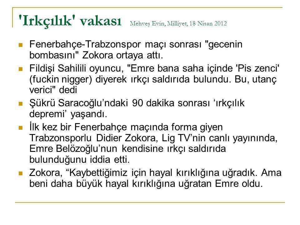 Irkçılık vakası Mehveş Evin, Milliyet, 18 Nisan 2012 Fenerbahçe-Trabzonspor maçı sonrası gecenin bombasını Zokora ortaya attı.