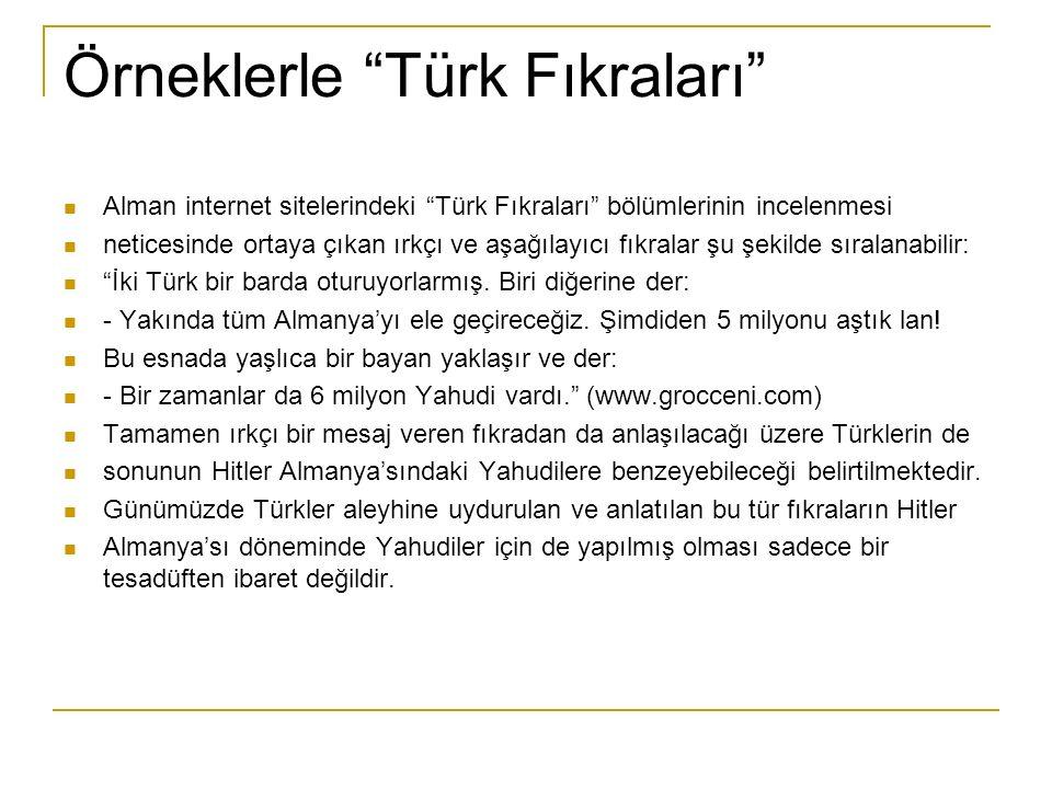 Örneklerle Türk Fıkraları Alman internet sitelerindeki Türk Fıkraları bölümlerinin incelenmesi neticesinde ortaya çıkan ırkçı ve aşağılayıcı fıkralar şu şekilde sıralanabilir: İki Türk bir barda oturuyorlarmış.