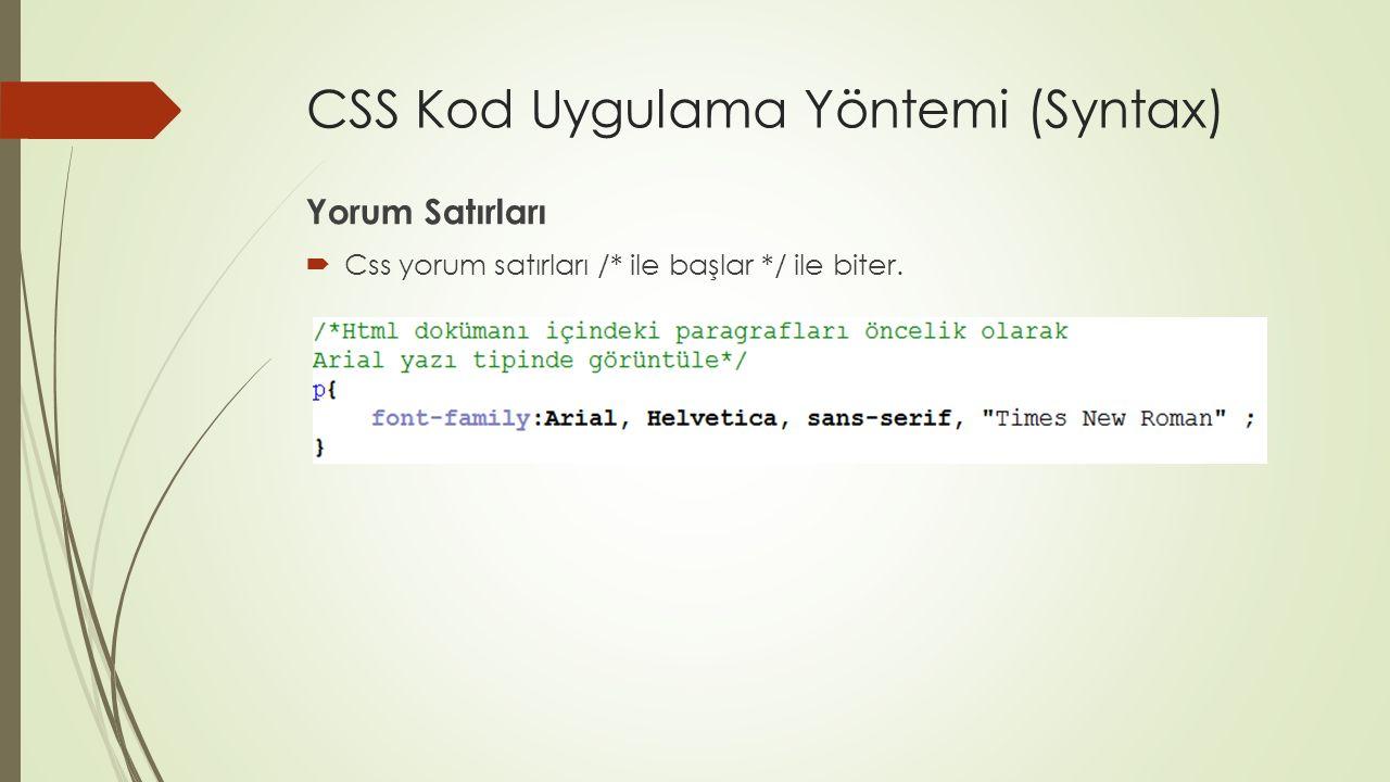 CSS Kod Uygulama Yöntemi (Syntax) Yorum Satırları  Css yorum satırları /* ile başlar */ ile biter.