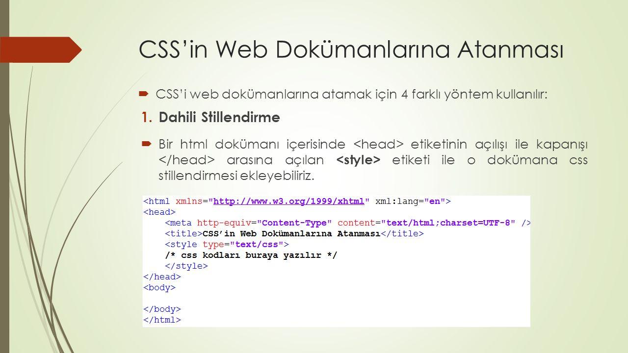 CSS'in Web Dokümanlarına Atanması  CSS'i web dokümanlarına atamak için 4 farklı yöntem kullanılır: 1.Dahili Stillendirme  Bir html dokümanı içerisin