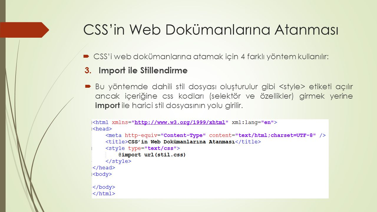 CSS'in Web Dokümanlarına Atanması  CSS'i web dokümanlarına atamak için 4 farklı yöntem kullanılır: 3.Import ile Stillendirme  Bu yöntemde dahili sti