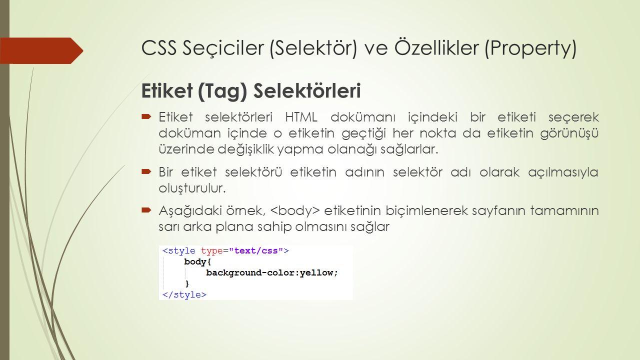 CSS Seçiciler (Selektör) ve Özellikler (Property) Etiket (Tag) Selektörleri  Etiket selektörleri HTML dokümanı içindeki bir etiketi seçerek doküman i
