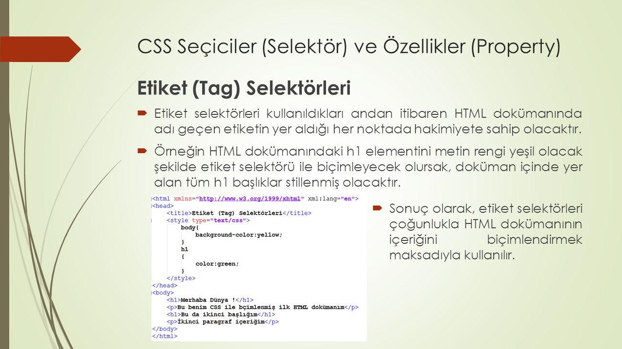CSS Seçiciler (Selektör) ve Özellikler (Property) Etiket (Tag) Selektörleri  Etiket selektörleri kullanıldıkları andan itibaren HTML dokümanında adı