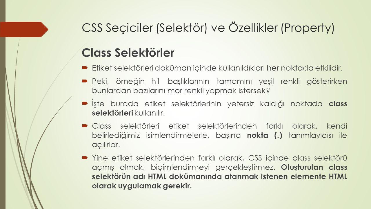 CSS Seçiciler (Selektör) ve Özellikler (Property) Class Selektörler  Etiket selektörleri doküman içinde kullanıldıkları her noktada etkilidir.  Peki