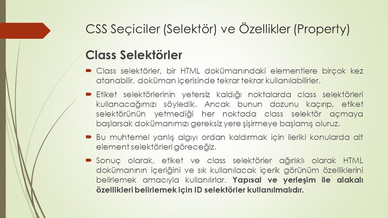 CSS Seçiciler (Selektör) ve Özellikler (Property) Class Selektörler  Class selektörler, bir HTML dokümanındaki elementlere birçok kez atanabilir, dok