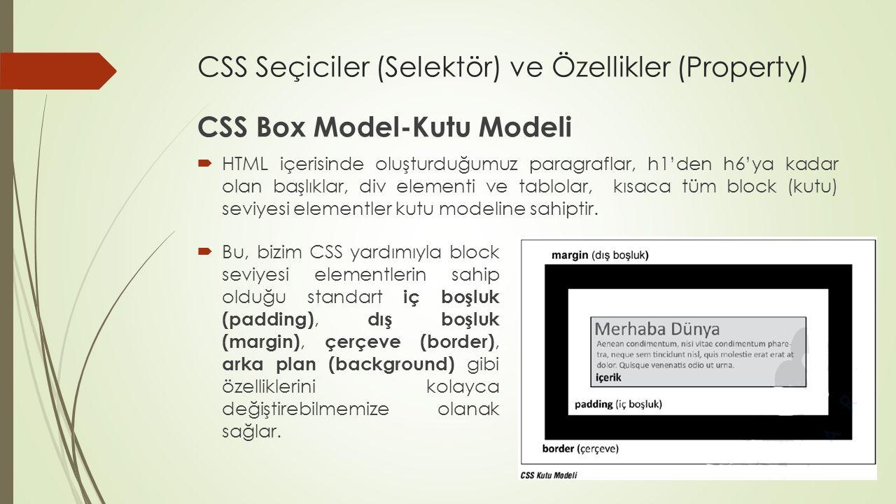 CSS Seçiciler (Selektör) ve Özellikler (Property) CSS Box Model-Kutu Modeli  HTML içerisinde oluşturduğumuz paragraflar, h1'den h6'ya kadar olan başl