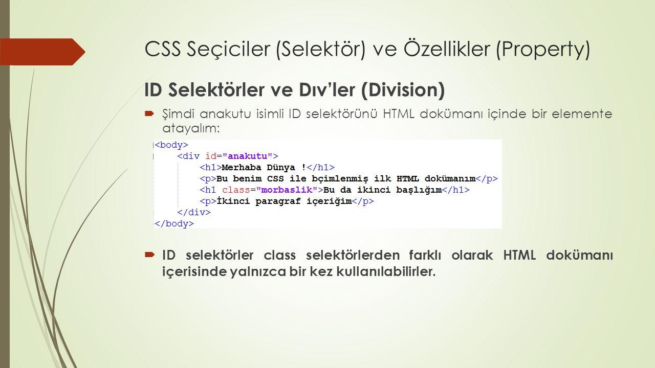 CSS Seçiciler (Selektör) ve Özellikler (Property) ID Selektörler ve Dıv'ler (Division)  Şimdi anakutu isimli ID selektörünü HTML dokümanı içinde bir