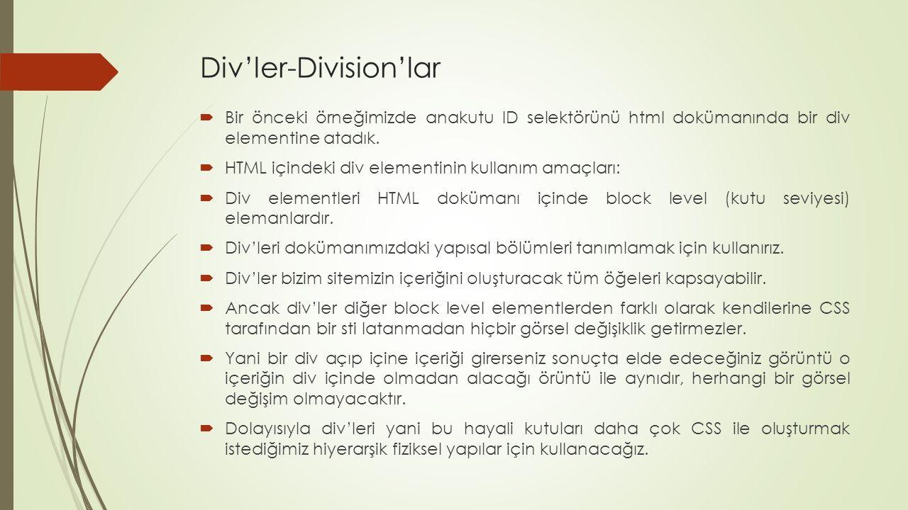 Div'ler-Division'lar  Bir önceki örneğimizde anakutu ID selektörünü html dokümanında bir div elementine atadık.  HTML içindeki div elementinin kulla