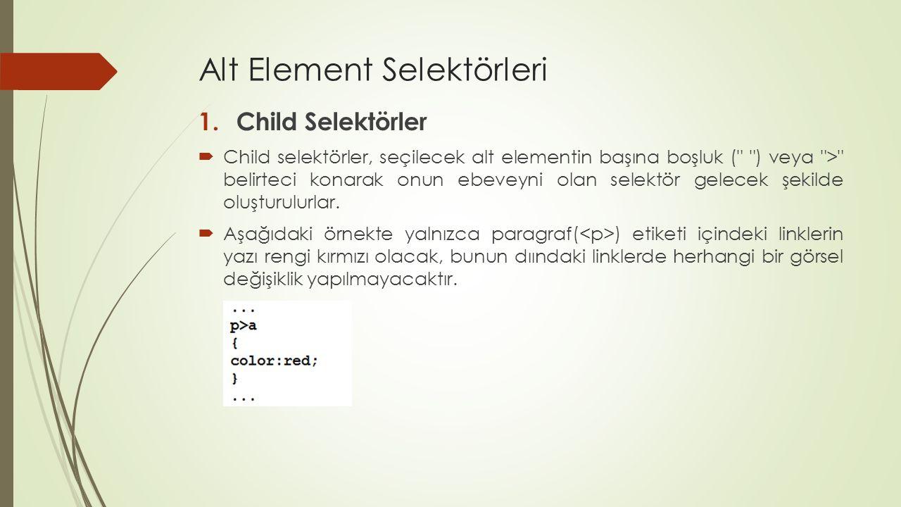 Alt Element Selektörleri 1.Child Selektörler  Child selektörler, seçilecek alt elementin başına boşluk (