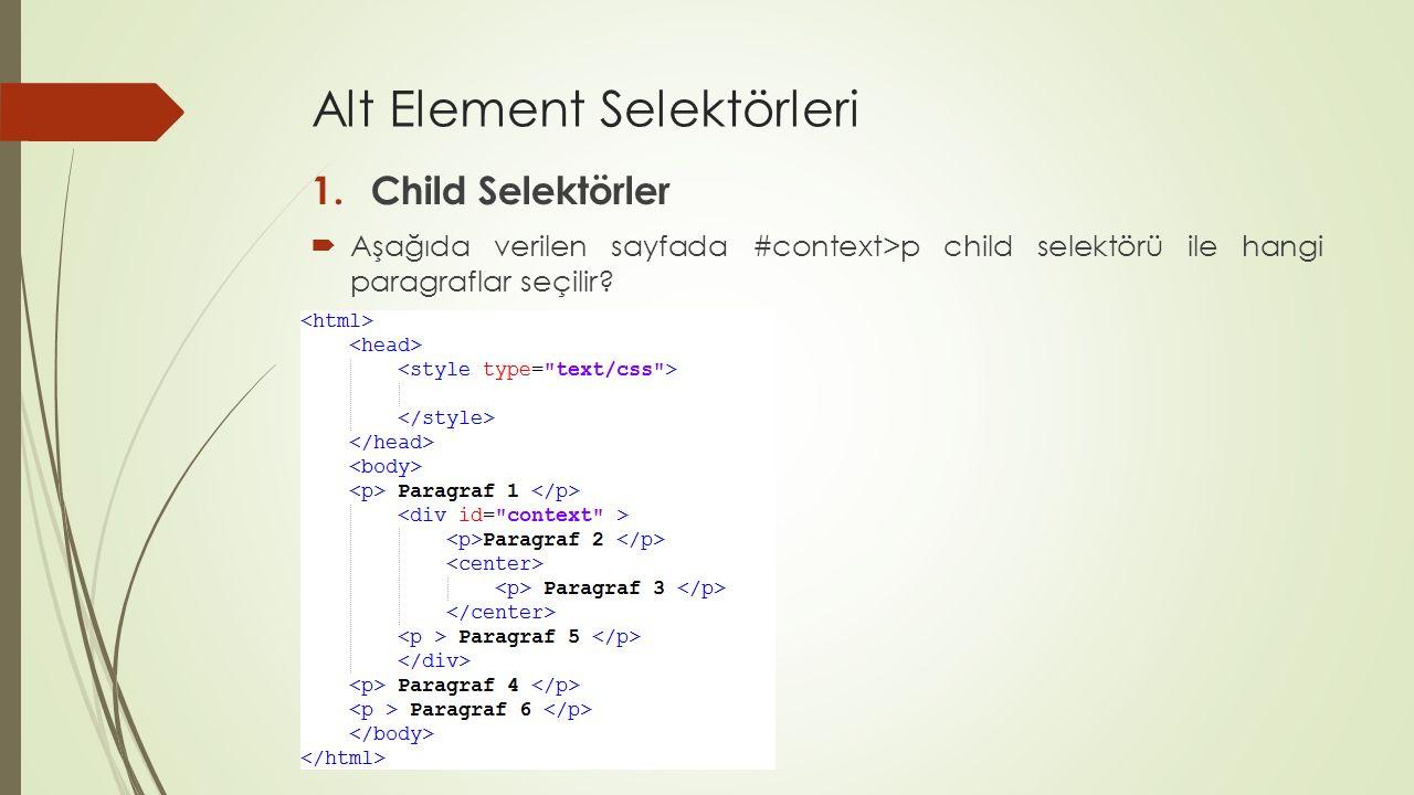 Alt Element Selektörleri 1.Child Selektörler  Aşağıda verilen sayfada #context>p child selektörü ile hangi paragraflar seçilir?