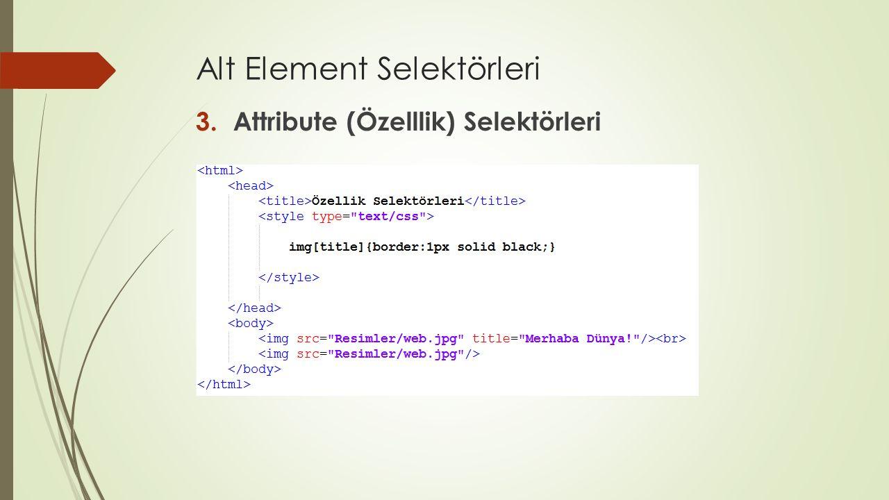 Alt Element Selektörleri 3.Attribute (Özelllik) Selektörleri