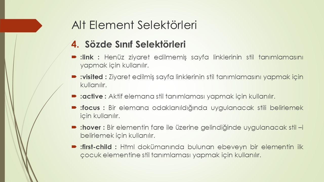 Alt Element Selektörleri 4.Sözde Sınıf Selektörleri  :link : Henüz ziyaret edilmemiş sayfa linklerinin stil tanımlamasını yapmak için kullanılır.  :