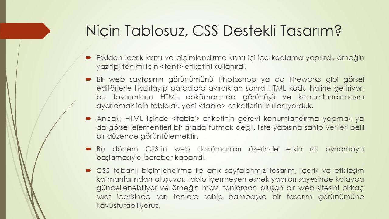 Niçin Tablosuz, CSS Destekli Tasarım?  Eskiden içerik kısmı ve biçimlendirme kısmı içi içe kodlama yapılırdı, örneğin yazıtipi tanımı için etiketini
